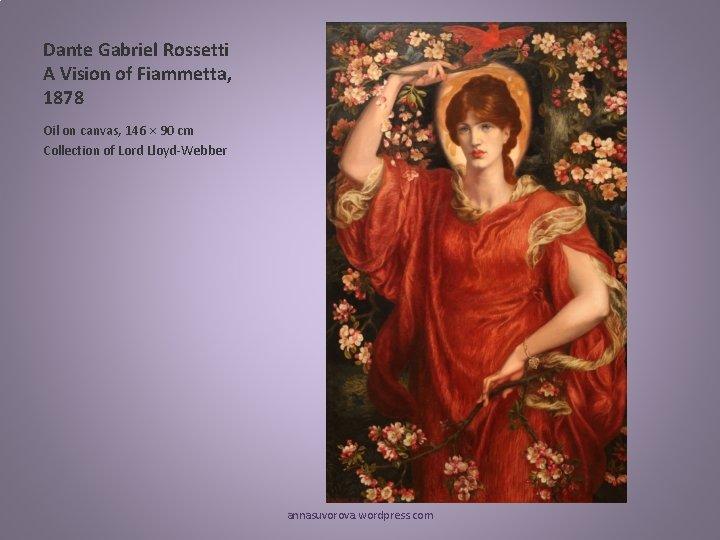 Dante Gabriel Rossetti A Vision of Fiammetta, 1878 Oil on canvas, 146 × 90