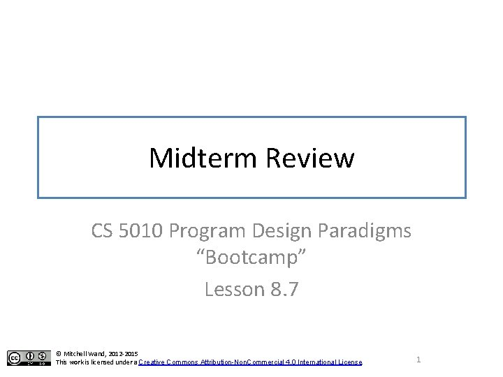 """Midterm Review CS 5010 Program Design Paradigms """"Bootcamp"""" Lesson 8. 7 © Mitchell Wand,"""