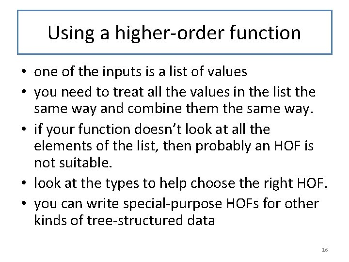 Using a higher-order function • one of the inputs is a list of values