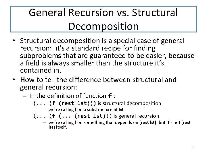 General Recursion vs. Structural Decomposition • Structural decomposition is a special case of general