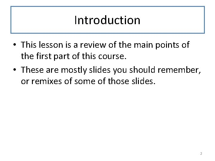 Introduction • This lesson is a review of the main points of the first