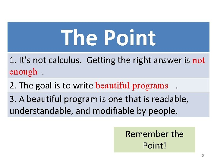 The Point 1. It's not calculus. Getting the right answer is not enough. 2.