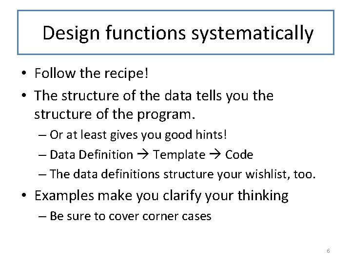 Design functions systematically • Follow the recipe! • The structure of the data tells