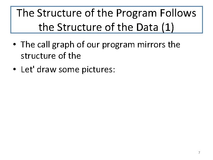 The Structure of the Program Follows the Structure of the Data (1) • The