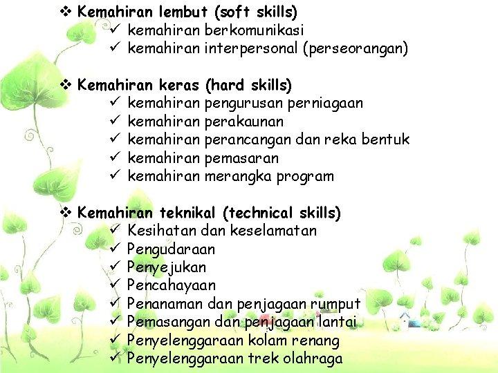 v Kemahiran lembut (soft skills) ü kemahiran berkomunikasi ü kemahiran interpersonal (perseorangan) v Kemahiran