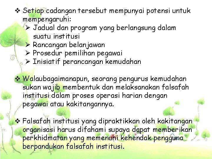 v Setiap cadangan tersebut mempunyai potensi untuk mempengaruhi: Ø Jadual dan program yang berlangsung