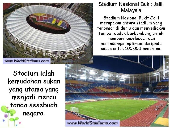 Stadium Nasional Bukit Jalil, Malaysia Stadium Nasional Bukit Jalil merupakan antara stadium yang terbesar