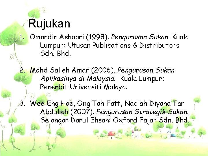 Rujukan 1. Omardin Ashaari (1998). Pengurusan Sukan. Kuala Lumpur: Utusan Publications & Distributors Sdn.