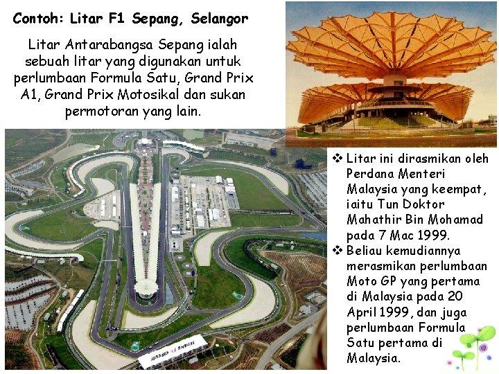 Contoh: Litar F 1 Sepang, Selangor Litar Antarabangsa Sepang ialah sebuah litar yang digunakan