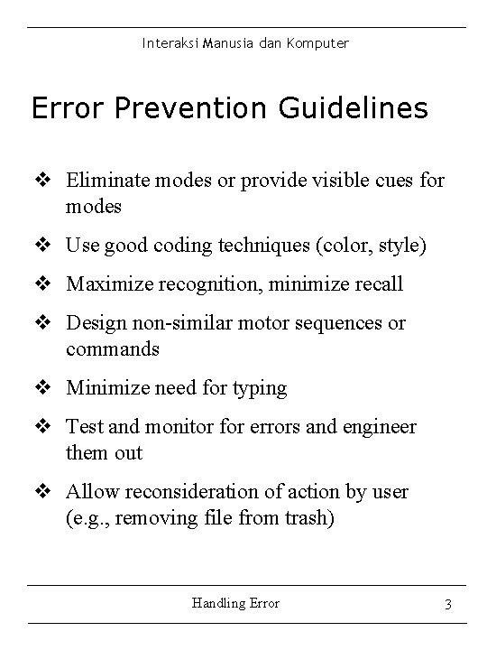 Interaksi Manusia dan Komputer Error Prevention Guidelines v Eliminate modes or provide visible cues