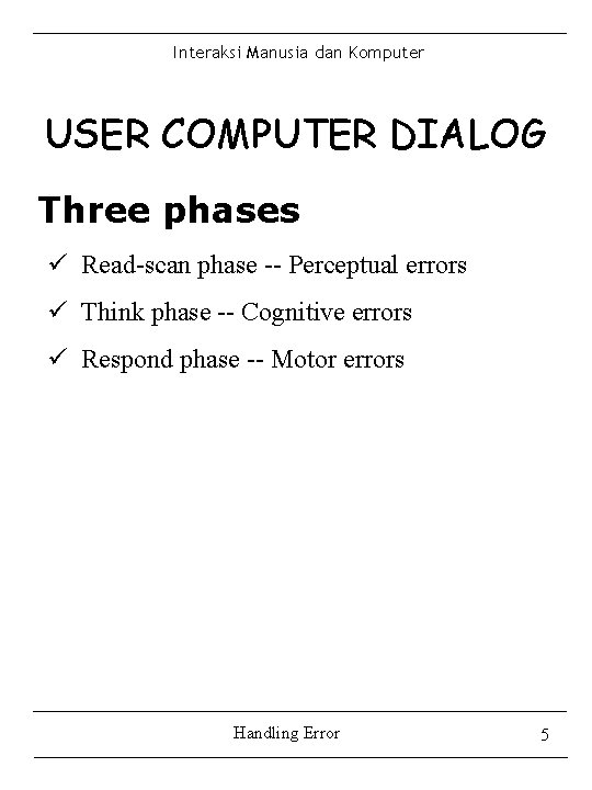 Interaksi Manusia dan Komputer USER COMPUTER DIALOG Three phases ü Read-scan phase -- Perceptual