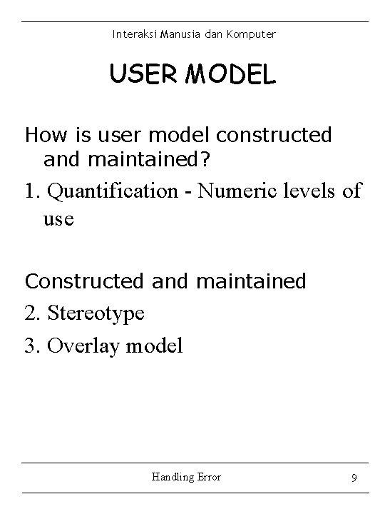 Interaksi Manusia dan Komputer USER MODEL How is user model constructed and maintained? 1.