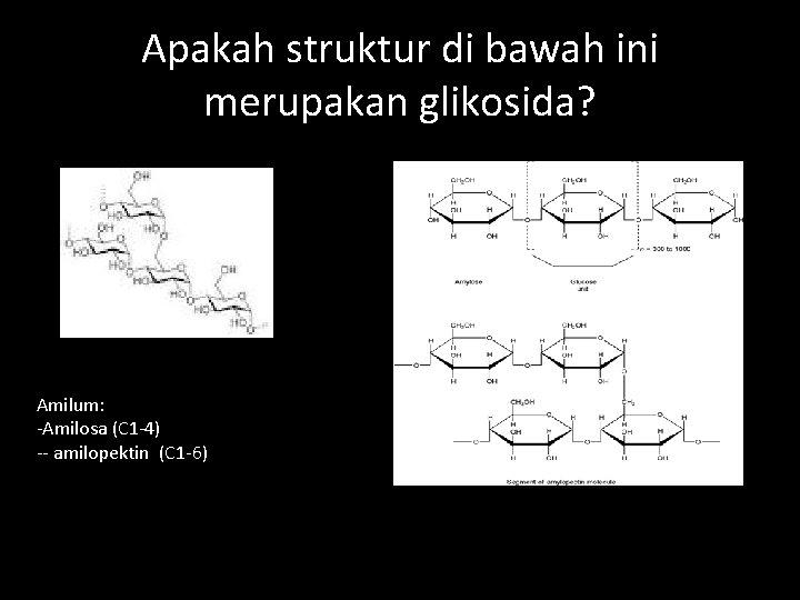 Apakah struktur di bawah ini merupakan glikosida? Amilum: -Amilosa (C 1 -4) -- amilopektin