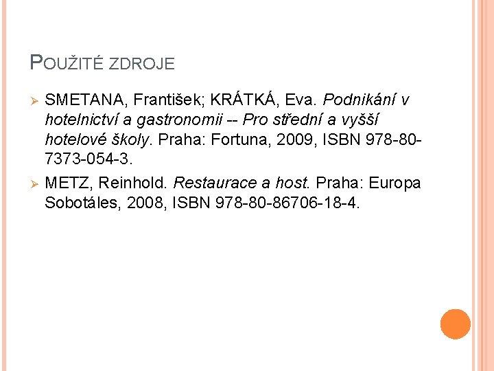 POUŽITÉ ZDROJE Ø Ø SMETANA, František; KRÁTKÁ, Eva. Podnikání v hotelnictví a gastronomii --