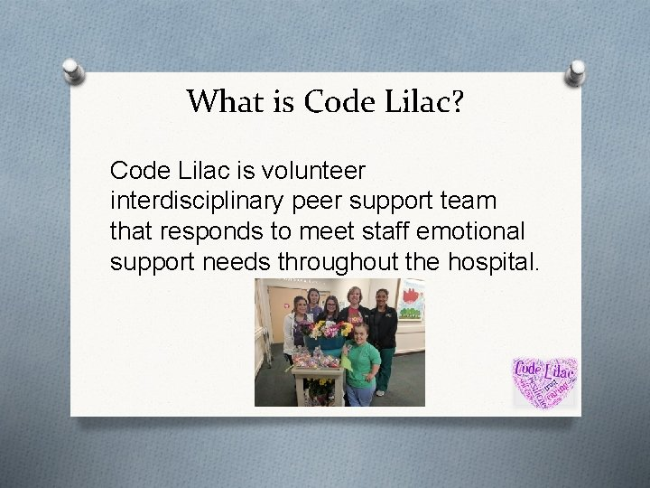 What is Code Lilac? Code Lilac is volunteer interdisciplinary peer support team that responds