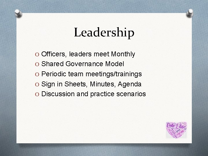 Leadership O Officers, leaders meet Monthly O Shared Governance Model O Periodic team meetings/trainings