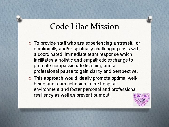 Code Lilac Mission O To provide staff who are experiencing a stressful or emotionally