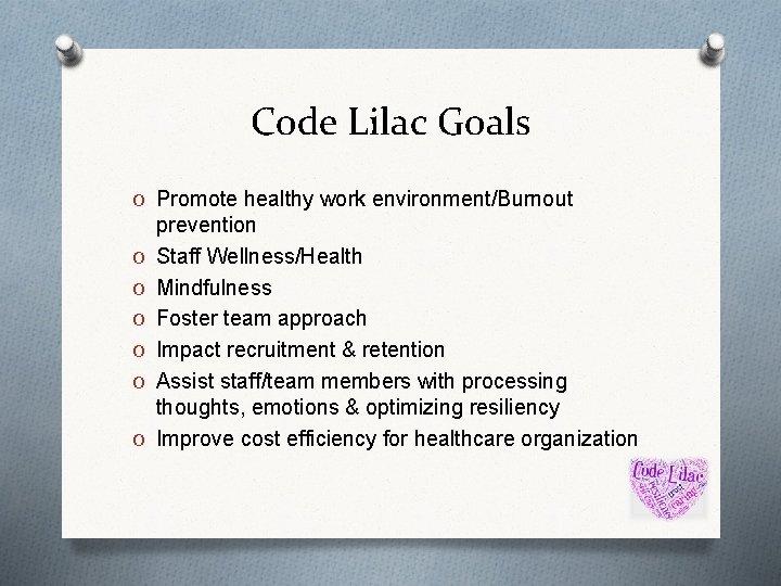 Code Lilac Goals O Promote healthy work environment/Burnout O O O prevention Staff Wellness/Health