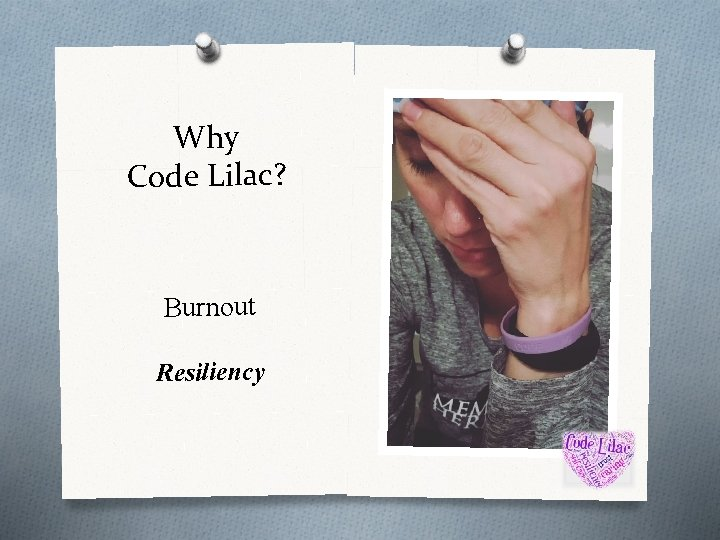 Why Code Lilac? Burnout Resiliency