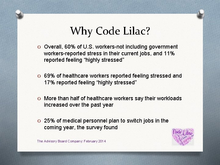 Why Code Lilac? O Overall, 60% of U. S. workers-not including government workers-reported stress