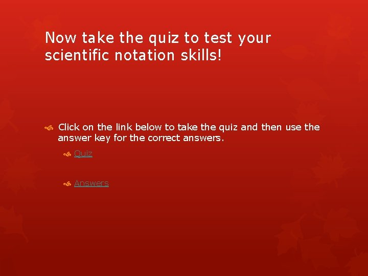 Now take the quiz to test your scientific notation skills! Click on the link