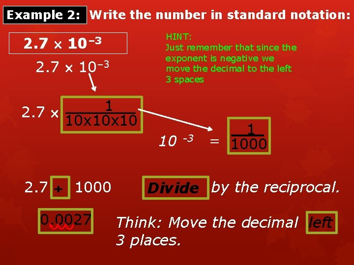 Example 2: Write the number in standard notation: 2. 7 HINT: Just remember that