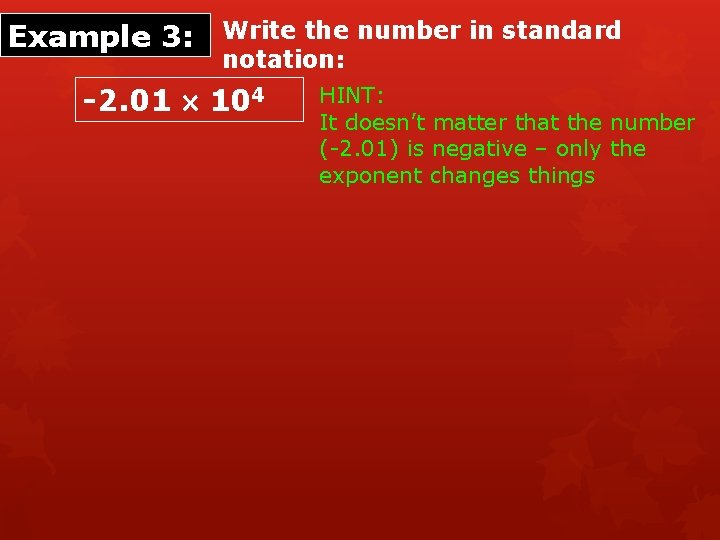 Example 3: Write the number in standard notation: -2. 01 104 HINT: It doesn't