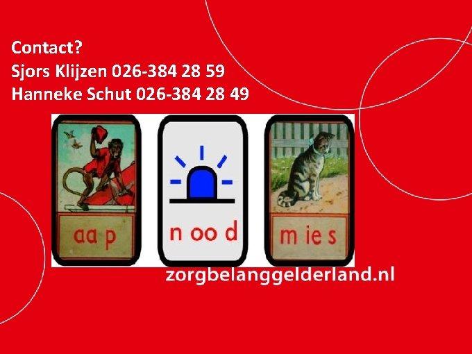 Contact? Sjors Klijzen 026 -384 28 59 Hanneke Schut 026 -384 28 49