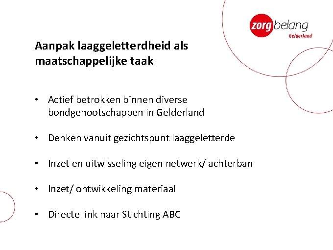 Aanpak laaggeletterdheid als maatschappelijke taak • Actief betrokken binnen diverse bondgenootschappen in Gelderland •