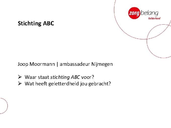 Stichting ABC Joop Moormann | ambassadeur Nijmegen Ø Waar staat stichting ABC voor? Ø