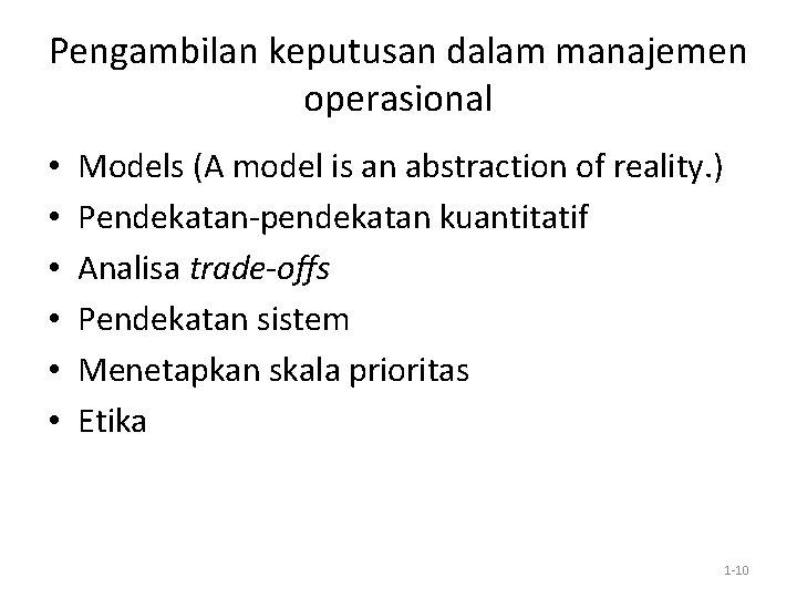 Pengambilan keputusan dalam manajemen operasional • • • Models (A model is an abstraction
