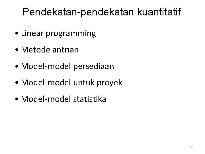 Pendekatan-pendekatan kuantitatif • Linear programming • Metode antrian • Model-model persediaan • Model-model untuk