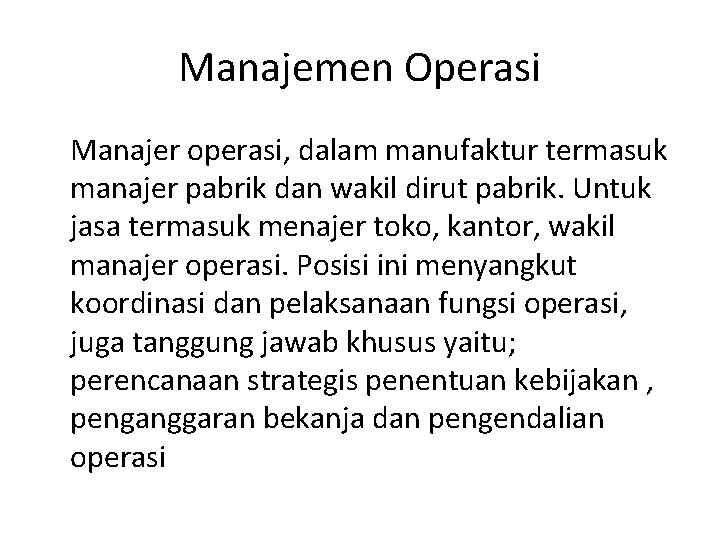 Manajemen Operasi Manajer operasi, dalam manufaktur termasuk manajer pabrik dan wakil dirut pabrik. Untuk