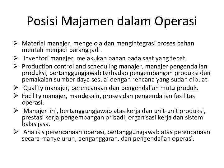 Posisi Majamen dalam Operasi Ø Material manajer, mengelola dan mengintegrasi proses bahan mentah menjadi