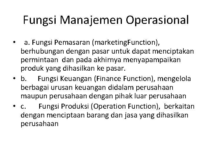 Fungsi Manajemen Operasional • a. Fungsi Pemasaran (marketing. Function), berhubungan dengan pasar untuk dapat