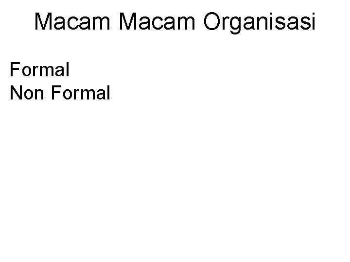 Macam Organisasi Formal Non Formal