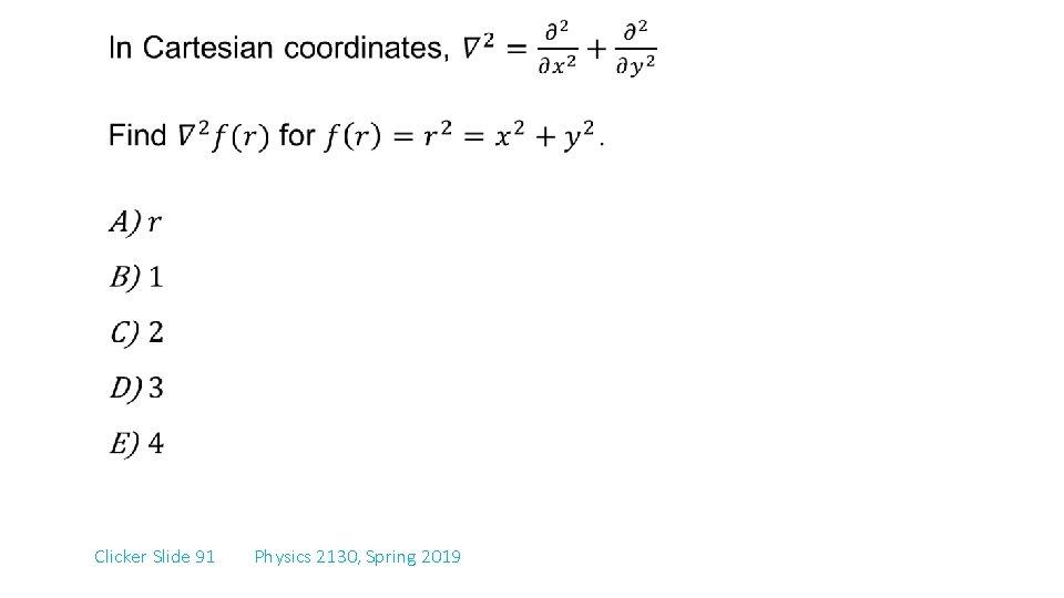 Clicker Slide 91 Physics 2130, Spring 2019