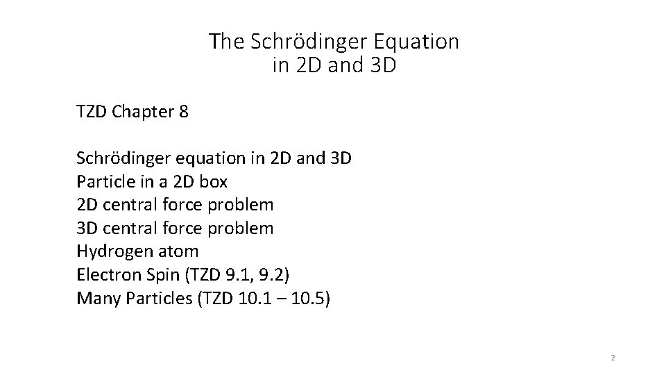 The Schrödinger Equation in 2 D and 3 D TZD Chapter 8 Schrödinger equation
