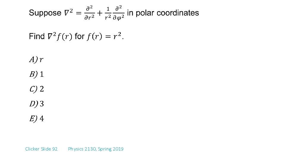 Clicker Slide 92 Physics 2130, Spring 2019