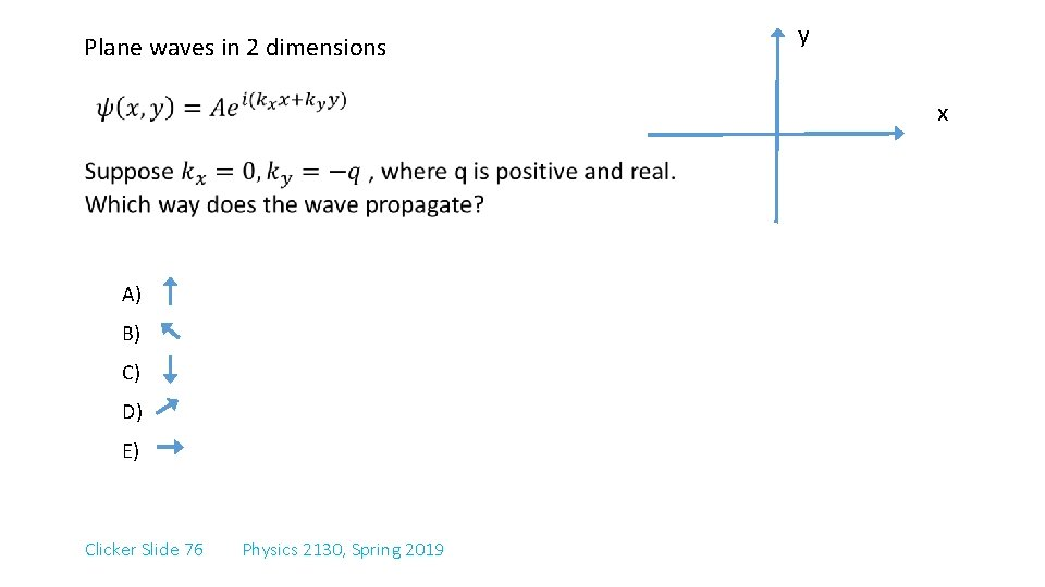 Plane waves in 2 dimensions y x A) B) C) D) E) Clicker Slide
