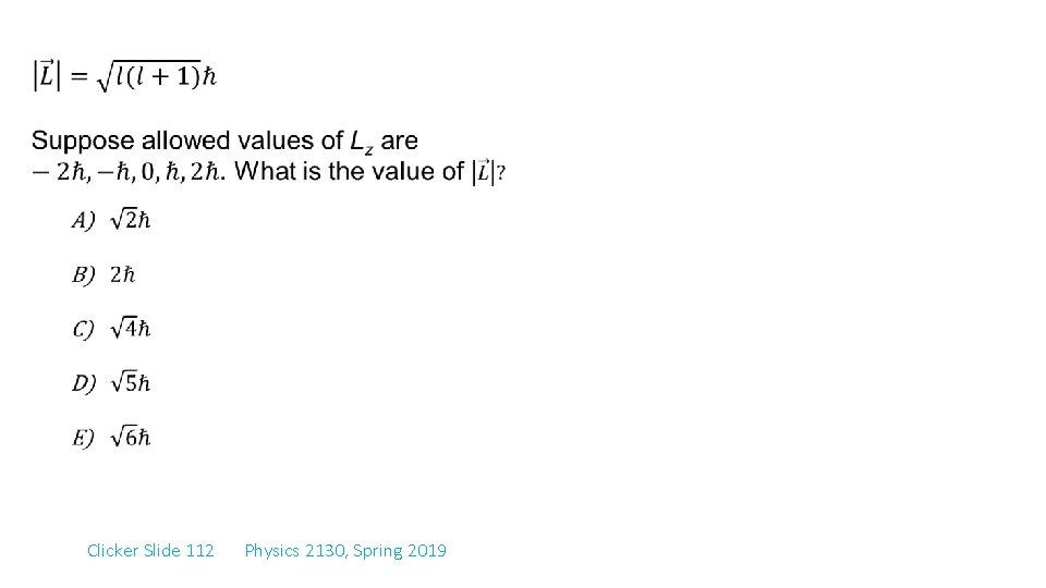 Clicker Slide 112 Physics 2130, Spring 2019
