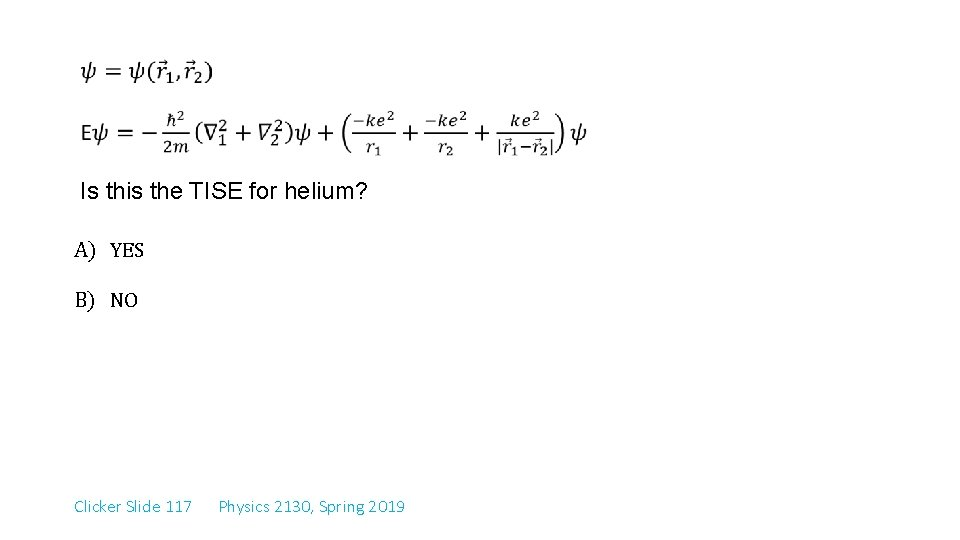 Is this the TISE for helium? A) YES B) NO Clicker Slide 117
