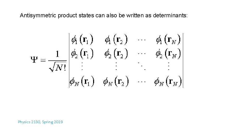 Antisymmetric product states can also be written as determinants: Physics 2130, Spring 2019