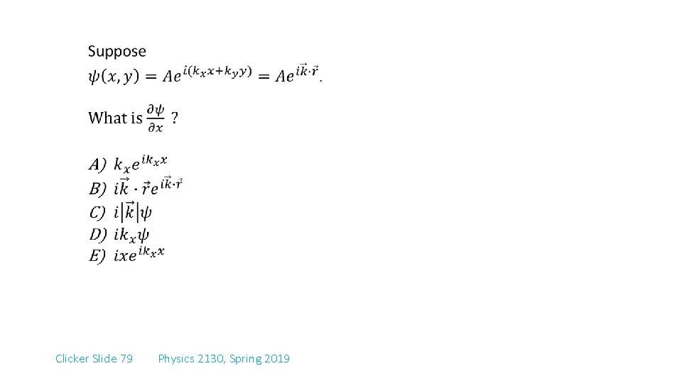 Clicker Slide 79 Physics 2130, Spring 2019