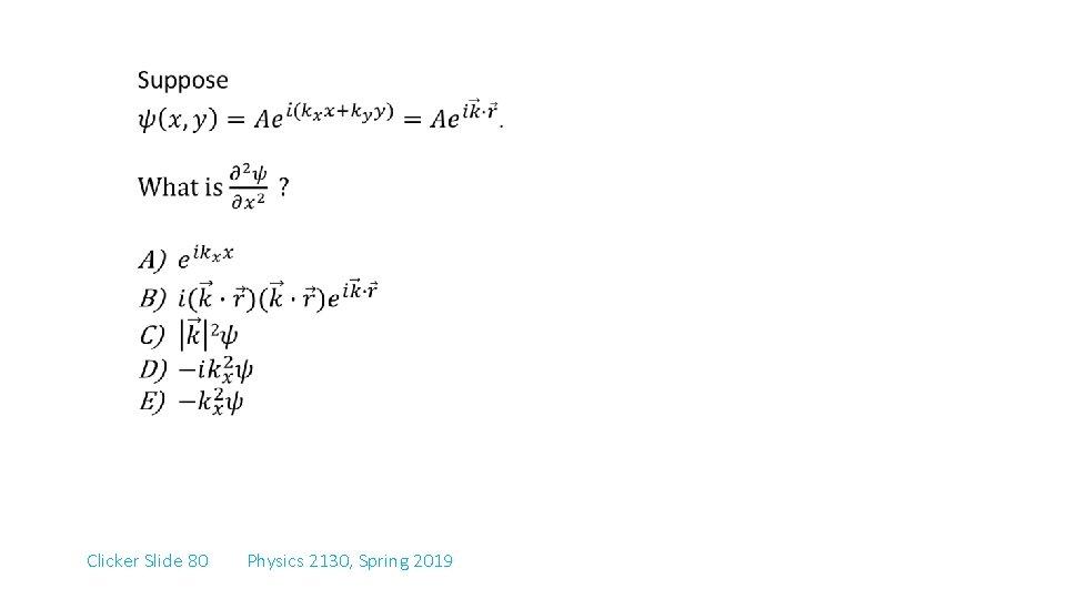 Clicker Slide 80 Physics 2130, Spring 2019