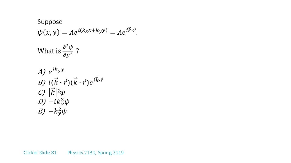 Clicker Slide 81 Physics 2130, Spring 2019