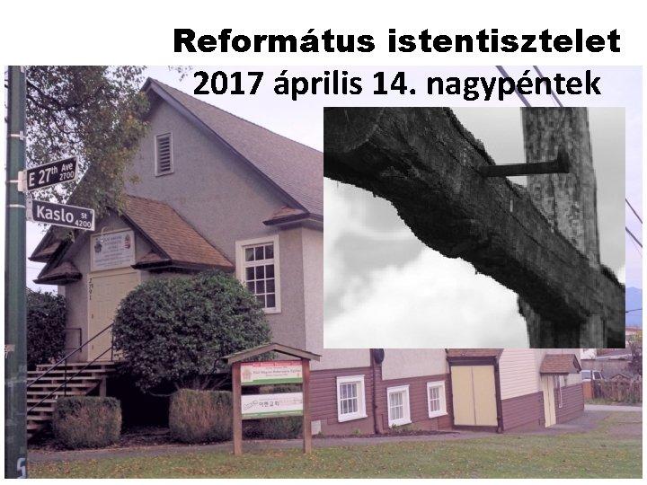 Református istentisztelet 2017 április 14. nagypéntek