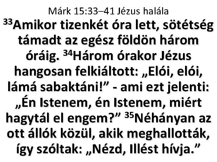 Márk 15: 33– 41 Jézus halála 33 Amikor tizenkét óra lett, sötétség támadt az
