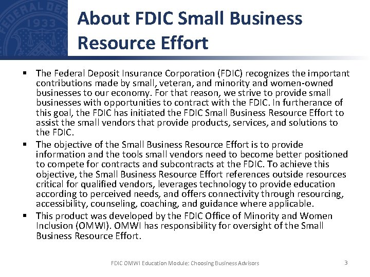About FDIC Small Business Resource Effort § The Federal Deposit Insurance Corporation (FDIC) recognizes