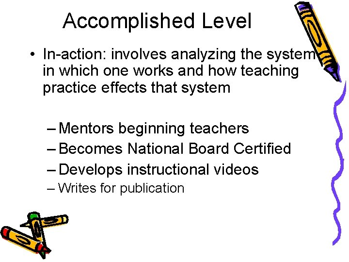 Accomplished Level • In-action: involves analyzing the system in which one works and how